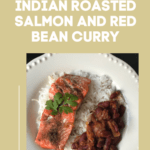 Indian Roasted Salmon and Red Bean Curry
